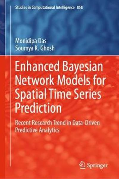 Enhanced Bayesian Network Models for Spatial Time Series Prediction - Monidipa Das