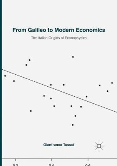 From Galileo to Modern Economics - Gianfranco Tusset