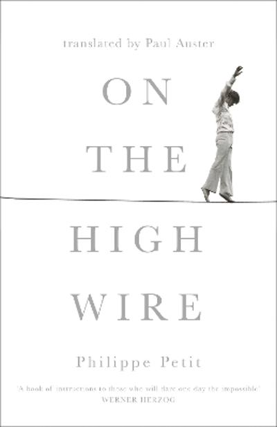 On the High Wire - Philippe Petit