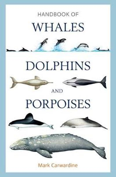 Handbook of Whales, Dolphins and Porpoises - Mark Carwardine