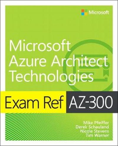 Exam Ref AZ-300 Microsoft Azure Architect Technologies - Mike Pfeiffer
