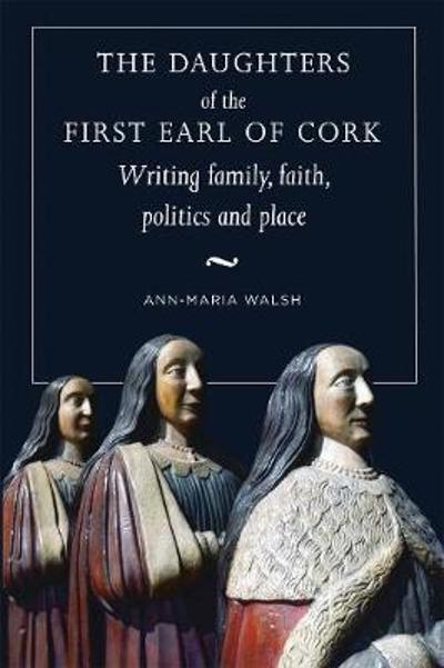 The daughters of the first earl of Cork - Ann-Maria Walsh