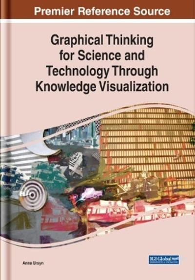 Graphical Thinking for Science and Technology Through Knowledge Visualization - Anna Ursyn
