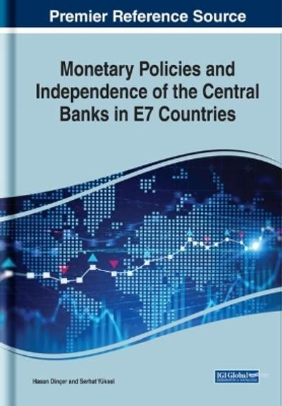 Monetary Policies and Independence of the Central Banks in E7 Countries - Hasan Dincer