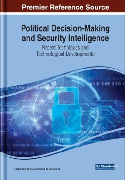 Political Decision-Making and Security Intelligence: Recent Techniques and Technological Developments - Luisa Dall'Acqua