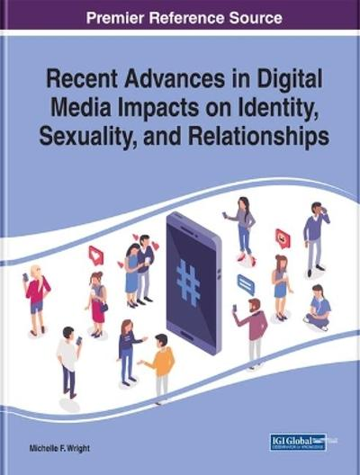 Recent Advances in Digital Media Impacts on Identity, Sexuality, and Relationships - Michelle F Wright