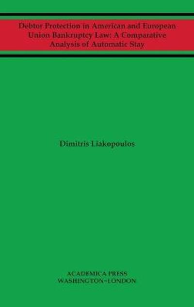Debtor Protection in American and European Union Bankruptcy Law - Dimitris Liakopoulos