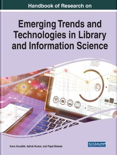 Handbook of Research on Emerging Trends and Technologies in Library and Information Science - Anna Kaushik