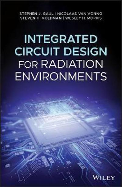 Integrated Circuit Design for Radiation Environments - Stephen J. Gaul