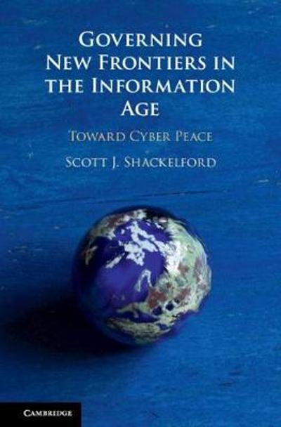 Governing New Frontiers in the Information Age - Scott J. Shackelford