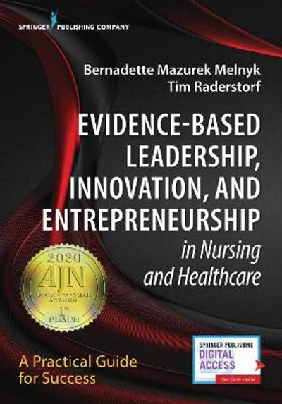 Evidence-Based Leadership, Innovation, and Entrepreneurship in Nursing and Healthcare - Bernadette Mazurek Melnyk