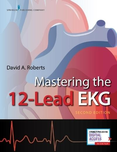 Mastering the 12-Lead EKG - David A. Roberts