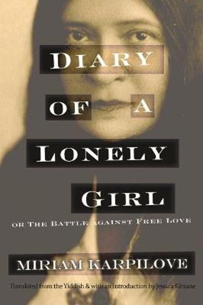 Diary of a Lonely Girl, or The Battle against Free Love - Miriam Karpilove