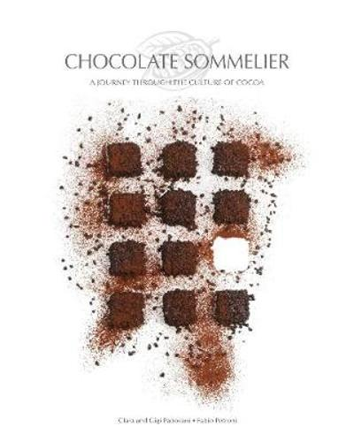 Chocolate Sommelier: A Journey Through the Culture of Chocolate - Fabio Petroni
