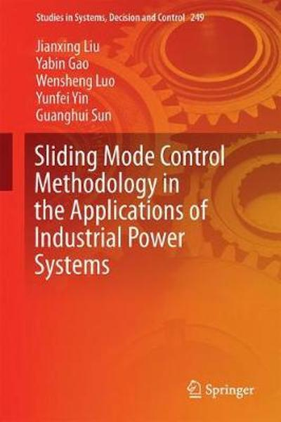 Sliding Mode Control Methodology in the Applications of Industrial Power Systems - Jianxing Liu