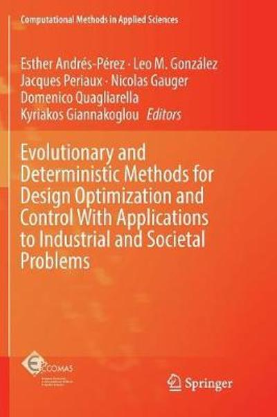 Evolutionary and Deterministic Methods for Design Optimization and Control With Applications to Industrial and Societal Problems - Esther Andres-Perez