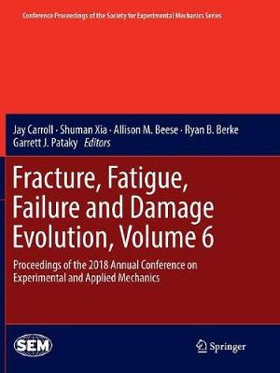 Fracture, Fatigue, Failure and Damage Evolution, Volume 6 - Jay Carroll