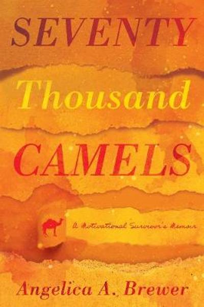 Seventy Thousand Camels - Angelica A. Brewer