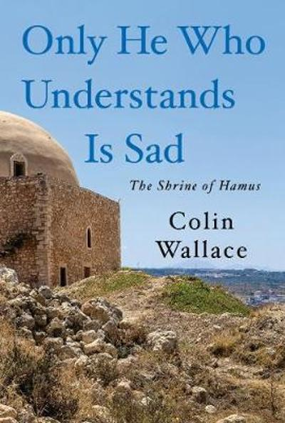 Only He Who Understands Is Sad - Colin Wallace