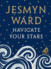 Navigate Your Stars - Jesmyn Ward