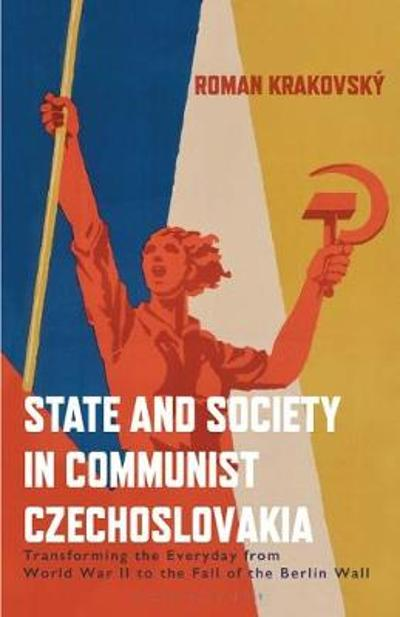State and Society in Communist Czechoslovakia - Roman Krakovsky