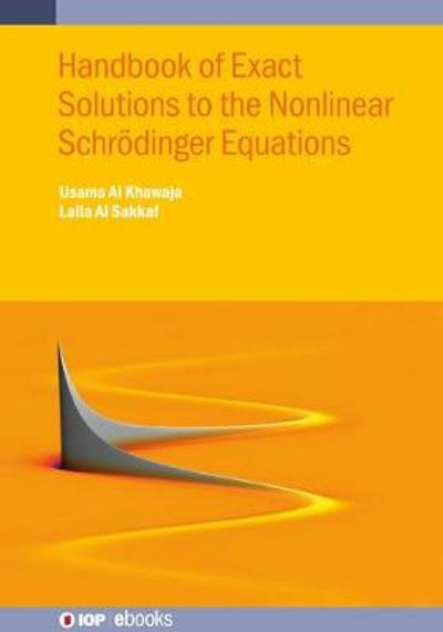 Handbook of Exact Solutions to the Nonlinear Schroedinger Equations - Usama Al Khawaja