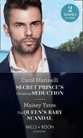 Secret Prince's Christmas Seduction / The Queen's Baby Scandal - Carol Marinelli Maisey Yates