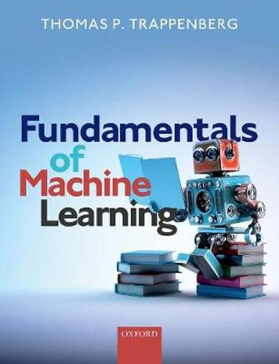 Fundamentals of Machine Learning - Thomas P. Trappenberg