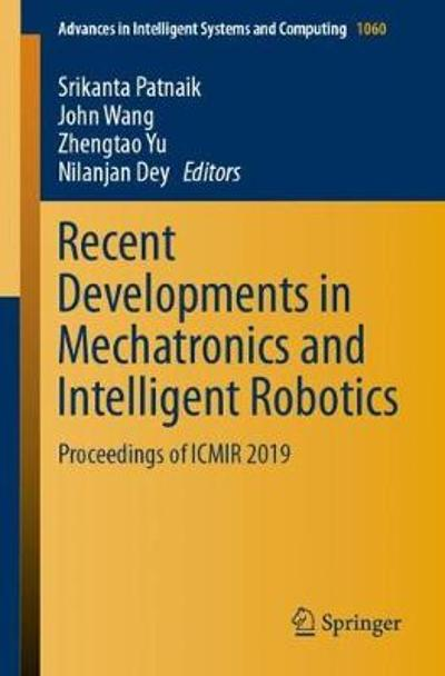 Recent Developments in Mechatronics and Intelligent Robotics - Srikanta Patnaik
