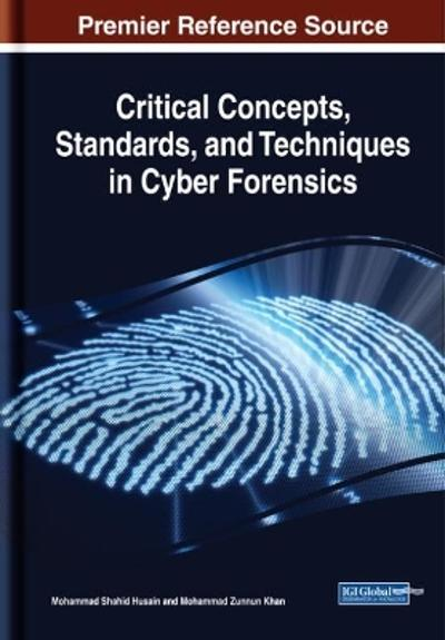 Critical Concepts, Standards, and Techniques in Cyber Forensics - Mohammad Shahid Husain