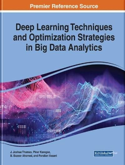 Deep Learning Techniques and Optimization Strategies in Big Data Analytics - J. Joshua Thomas