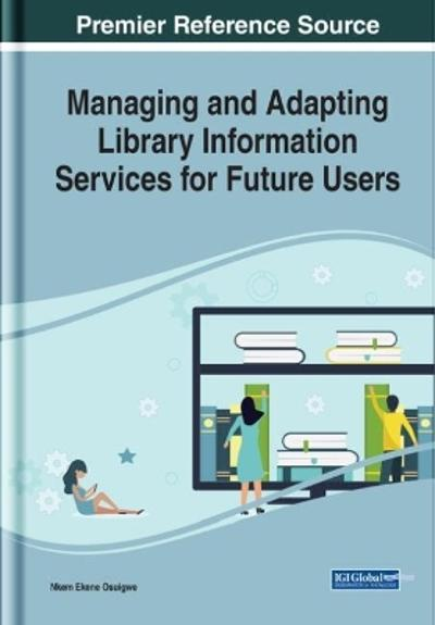 Managing and Adapting Library Information Services for Future Users - Nkem Ekene Osuigwe