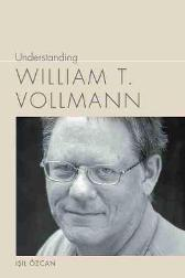 Understanding William T. Vollman - Isil Ozcan