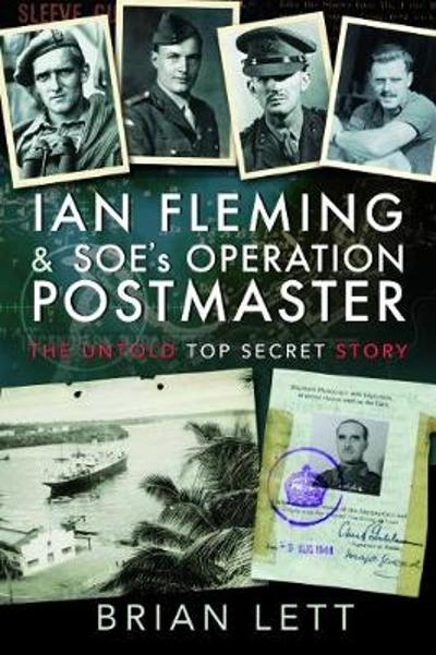 Ian Fleming and SOE's Operation POSTMASTER - Brian Lett