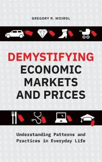 Demystifying Economic Markets and Prices - Gregory R. Woirol