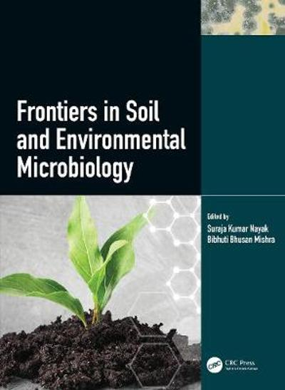 Frontiers in Soil and Environmental Microbiology - Suraja Kumar Nayak