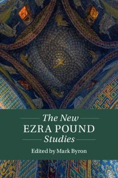 The New Ezra Pound Studies - Mark Byron