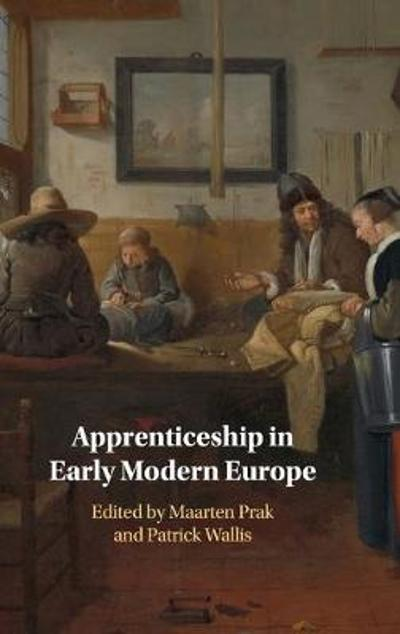 Apprenticeship in Early Modern Europe - Maarten Prak