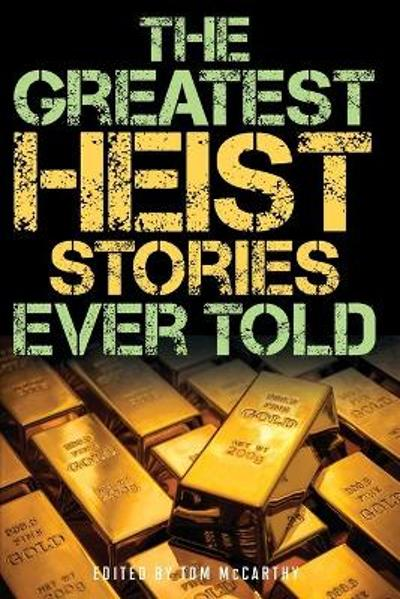 The Greatest Heist Stories Ever Told - Tom McCarthy