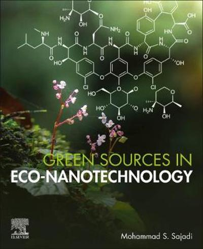 Green Sources in Eco-nanotechnology - Mohammad S. Sajadi