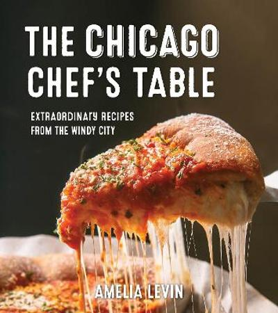 The New Chicago Chef's Table - Amelia Levin