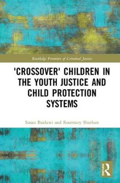 'Crossover' Children in the Youth Justice and Child Protection Systems - Susan Baidawi