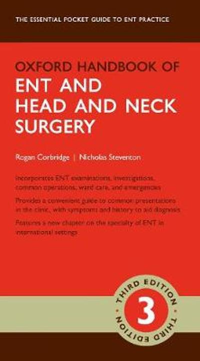 Oxford Handbook of ENT and Head and Neck Surgery - Rogan Corbridge