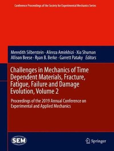 Challenges in Mechanics of Time Dependent Materials, Fracture, Fatigue, Failure and Damage Evolution, Volume 2 - Meredith Silberstein