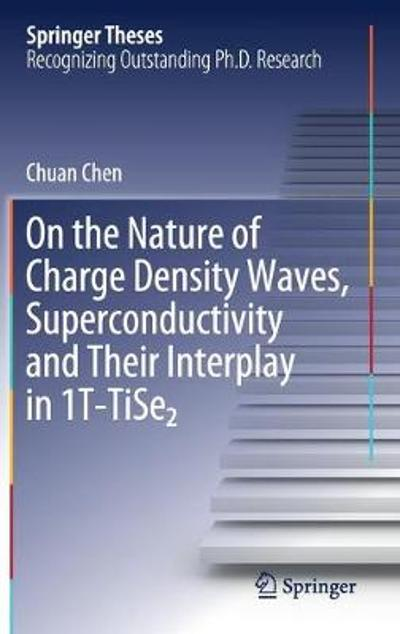On the Nature of Charge Density Waves, Superconductivity and Their Interplay in 1T-TiSe2 - Chuan Chen