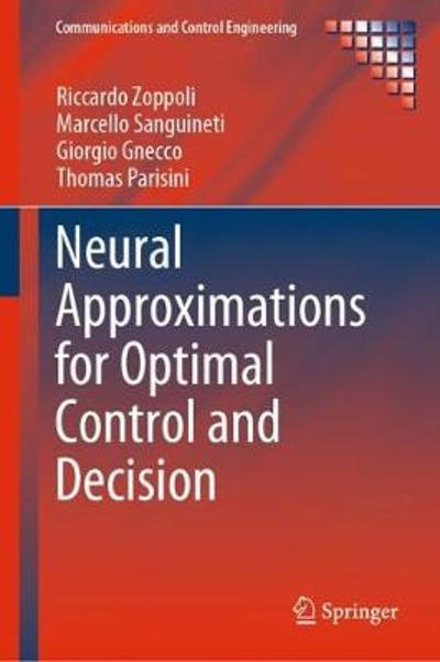 Neural Approximations for Optimal Control and Decision - Riccardo Zoppoli
