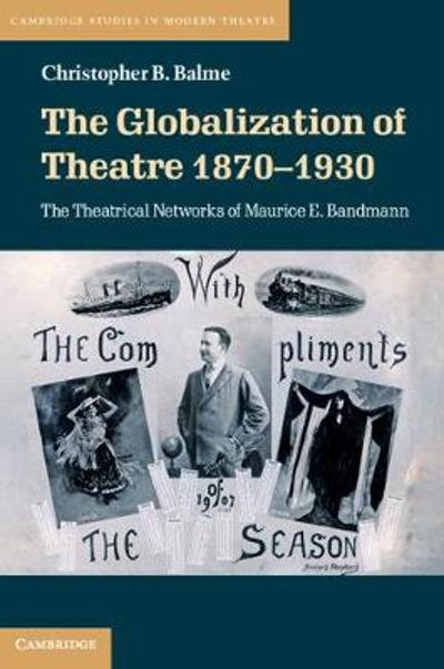 The Globalization of Theatre 1870-1930 - Christopher B. Balme