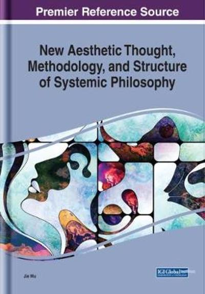 New Aesthetic Thought, Methodology, and Structure of Systemic Philosophy - Jie Wu