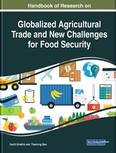 Handbook of Research on Globalized Agricultural Trade and New Challenges for Food Security - Vasilii Erokhin