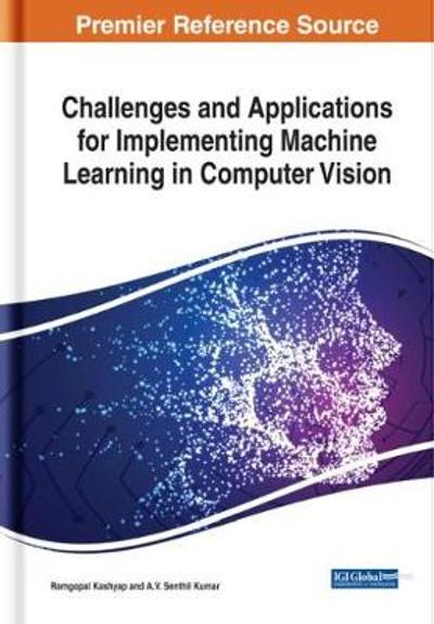 Challenges and Applications for Implementing Machine Learning in Computer Vision - Ramgopal Kashyap